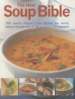 The New Soup Bible: 190 Wonderful Recipes for Soups That Will Inspire the Emotions, Excite the Taste Buds, Warm the Body and Comfort the Soul
