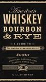 American Whiskey, Bourbon & Rye: A Guide to the Nation's Favorite Spirit