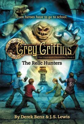 Grey Griffins: The Clockwork Chronicles #2: The Relic Hunters