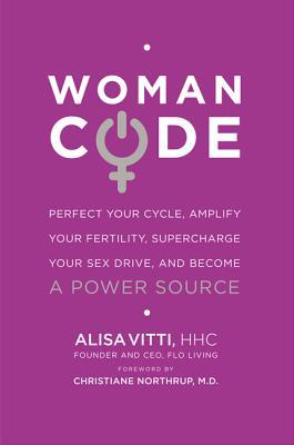 WomanCode: Perfect Your Cycle, Amplify Your Fertility, Supercharge Your Sex Drive, and Become a Power Source EPUB