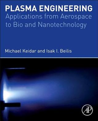 Plasma Engineering: Applications from Aerospace to Bio- And Nanotechnology