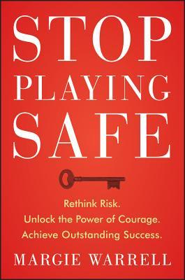Stop Playing Safe: Rethink Risk, Unlock the Power of Courage, Achieve Outstanding Success