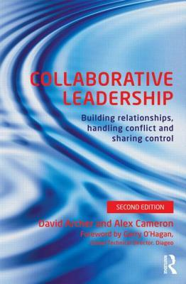 Collaborative Leadership: Building Relationships, Handling Conflict and Sharing Control