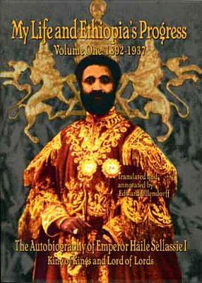 My Life and Ethiopia's Progress: The Autobiography of Emperor Haile Sellassie I Volume One: 1892-1937