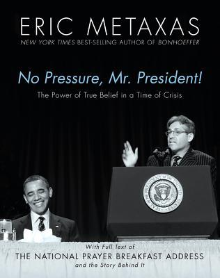 No Pressure, Mr. President! The Power Of True Belief In A Time Of Crisis: The National Prayer Breakfast Speech