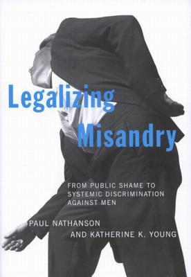 Legalizing Misandry: From Public Shame to Systemic Discrimination Against Men
