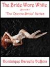 The Bride Wore White (The Captive Bride, #1)