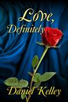 Love, Definitely by Daniel Kelley