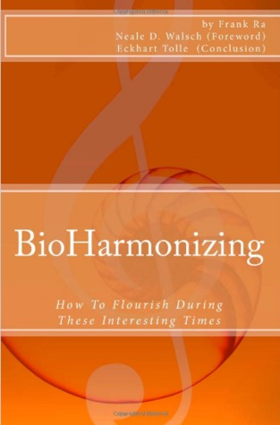 Ebook BioHarmonizing 2013: How To Flourish During Our Interesting Times - Mindfulness, happiness, personal development, peace, spirituality, longevity, well-being and healing in the 21st Century by Frank Ra (Exstatica) read!