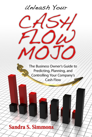Unleash Your Cash Flow Mojo: The Business Owner's Guide to Predicting, Planning and Controlling Your Company's Cash Flow