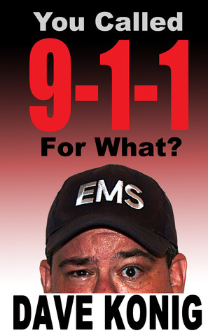 You Called 9-1-1 For What? by Dave Konig