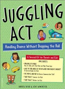Juggling Act: Handling Divorce Without Dropping the Ball: A Survival Kit for Parents and Kids