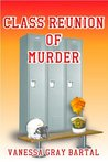Class Reunion of Murder by Vanessa Gray Bartal