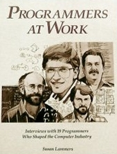 Programmers at Work: Interviews With 19 Programmers Who Shaped the Computer Industry