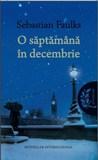 O săptămână în decembrie by Sebastian Faulks