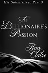 The Billionaire's Passion (His Submissive, #3)