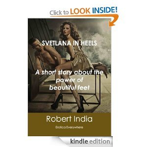Svetlana in Heels: A short story about the power of beautiful feet