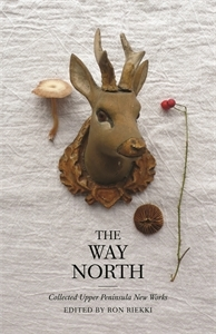 The Way North: Collected Upper Peninsula New Works