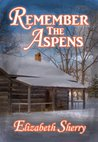 Remember the Aspens by Elizabeth Sherry