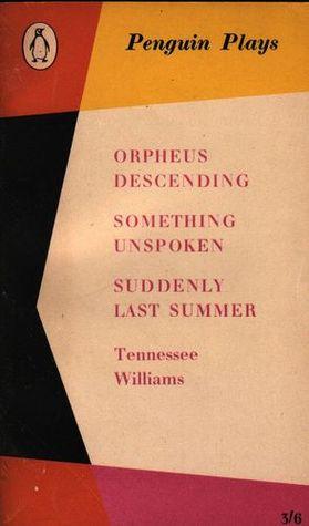 Orpheus Descending, Something Unspoken, Suddenly Last Summer (Penguin Plays #24)