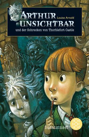Ebook Arthur Unsichtbar und der Schrecken von Thorblefort Castle by Louise Arnold TXT!