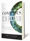 The Conscious Creator: Six Laws for Manifesting Your Masterpiece Life