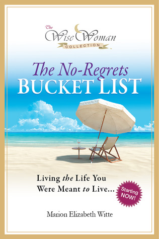 The No-Regrets Bucket List: Living the Life You Were Meant to Live (The Wise Woman Collection)