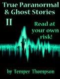 True Paranormal & Ghost Stories II