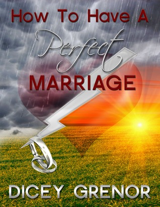 How To Have A Perfect Marriage by Dicey Grenor