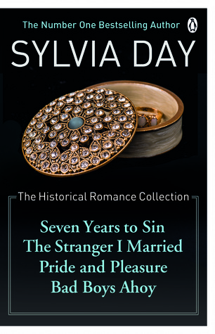 Ebook The Historical Romance Collection: Seven Years to Sin / The Stranger I Married / Pride and Pleasure / Bad Boys Ahoy by Sylvia Day PDF!