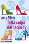 Tutta colpa del tacco 12 by Amy Silver