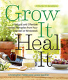 Grow It, Heal It: Natural and Effective Herbal Remedies from Your Garden or Windowsill