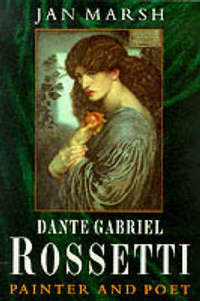 Dante Gabriel Rossetti: Painter And Poet
