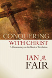 Conquering with Christ: A Commentary on the Book of Revelation
