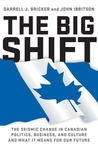 The Big Shift: The Seismic Change in Canadian Politics, Business, and Culture and What It Means for Our Future
