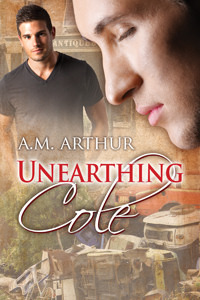 Ebook Unearthing Cole by A.M. Arthur DOC!