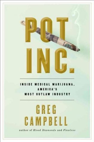 Pot Inc.: Inside Medical Marijuana, America's Most Outlaw Industry