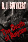 The Death of Anyone by D.J. Swykert