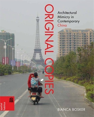 Original Copies: Architectural Mimicry in Contemporary China