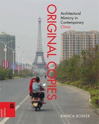 Original Copies: Architectural Mimicry in Contemporary China