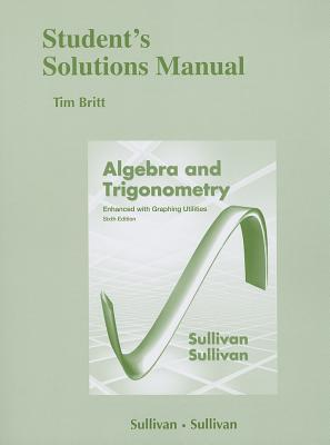 Student's Solutions Manual (Standalone) for Algebra and Trigonometry Enhanced W/ Graphing Utilities