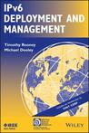 Ipv6 Deployment and Management by Timothy Rooney