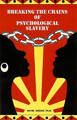 Breaking the Chains of Psychological Slavery by Na'im Akbar