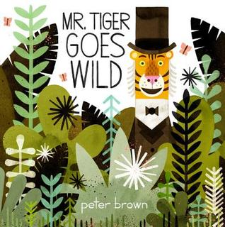 Mr. Tiger Goes Wild by Peter  Brown