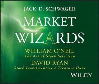 Market Wizards: William O'Neil, David Ryan: The Art of Stock Selection/Stock Investment as a Treasure Hunt