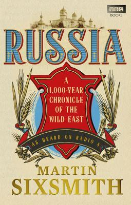 Ebook Russia: A 1,000-Year Chronicle of the Wild East by Martin Sixsmith TXT!