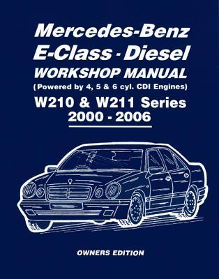 Mercedes-Benz E-Class Diesel Workshop Manual: W210 & W211 Series 2000-2006 Owners Edition