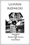 Lumpen Rednecks: Short Stories from Michigan's Upper Peninsula