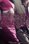 I Married a Billionaire by Melanie Marchande