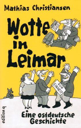 Wotte In Leimar: Eine Ostdeutsche Geschichte